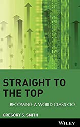 Straight to the Top: Becoming a World-Class CIO